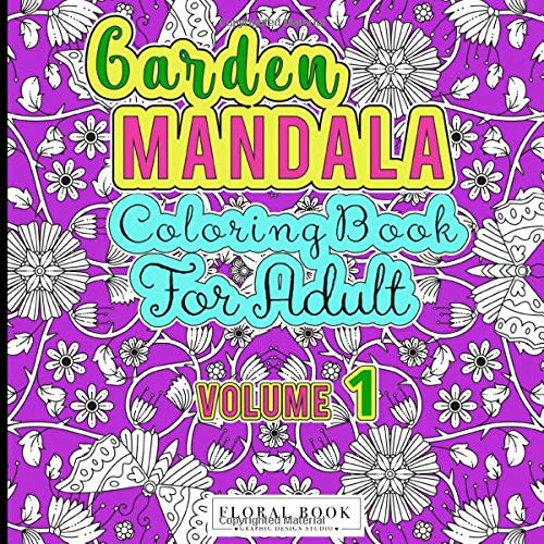 Garden Mandala Coloring Book For Adults: Flowers, Butterflies and Garden Design For Stress Relieving (Volume 1)