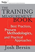 The Training Measurement Book: Best Practices, Proven Methodologies, and Practical Approaches