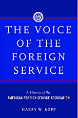 The Voice of the Foreign Service: A History of the American Foreign Service Association Kindle Edition