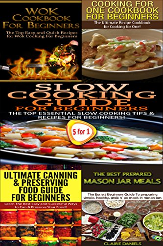 Cooking Books Box Set #8: Wok Cookbook for Beginners + Cooking for One Cookbook + Slow Cooking Guide + Ultimate Canning & Preserving Food Guide for Beginners ... Grilling, Jar Meals, Home Canning)