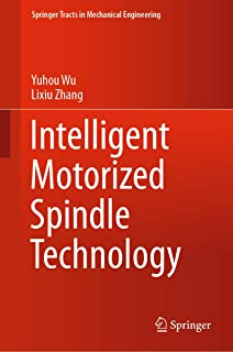 Intelligent Motorized Spindle Technology (Springer Tracts in Mechanical Engineering) (English Edition)