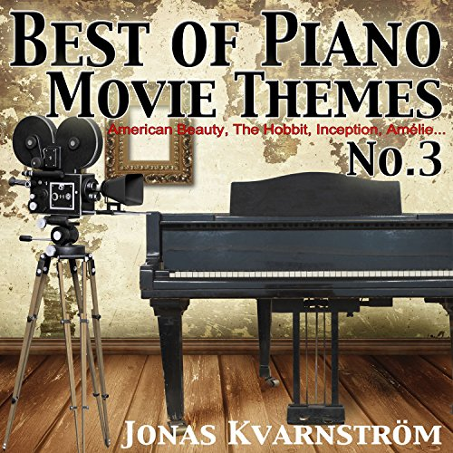 Best of Piano Movie Themes No.3 (From American Beauty, the Hobbit, Inception, Amélie...)