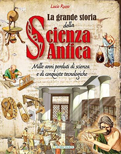 La grande storia della scienza antica. Ediz. a colori