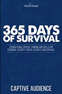 365 Days Of Survival - Readyman Edition: Foundational Critical Thinking and Skills for Personal Security, Travel Security, and Survival