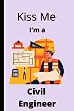 Kiss Me I'm A Civil Engineer: Civil Engineer Gift   Personalized Notebook To Write In