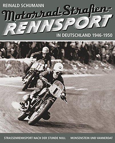 Motorrad-Straßenrennsport – 1946-1950: Straßenrennsport nach der Stunde Null (Band 1)