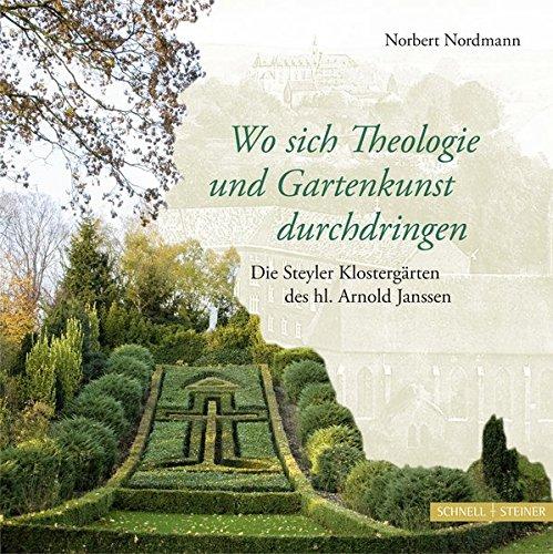 Wo sich Theologie und Gartenkunst durchdringen: Die Steyler Klostergärten des hl. Arnold Janssen