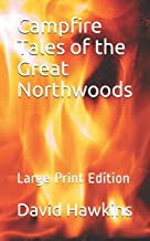 Campfire Tales of the Great Northwoods: Large Print Edition