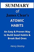SUMMARY OF JAMES CLEAR'S ATOMIC HABITS: An Easy & Proven Way to Build Good Habits & Break Bad Ones