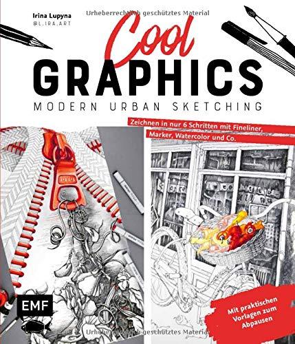 Cool Graphics – Modern Urban Sketching – Zeichnen in nur 6 Schritten mit Fineliner, Marker, Watercolor und Co.: Mit praktischen Vorlagen zum Abpausen