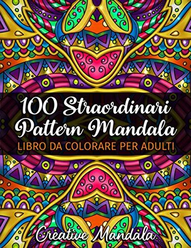 100 Straordinari Pattern Mandala - Libro da colorare per adulti: 100 pagine da colorare con grandi e magnifici pattern mandala. Libri da colorare per adulti antistress