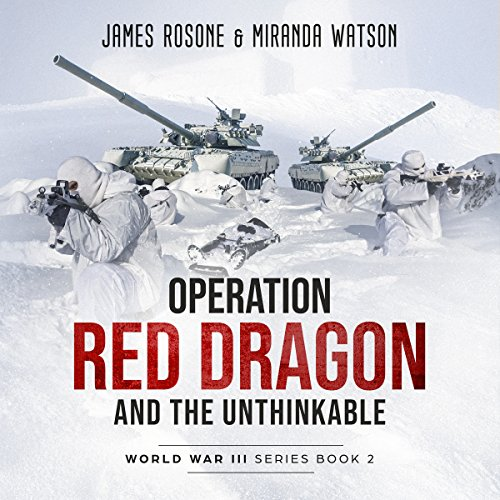 Operation Red Dragon and the Unthinkable     World War III Series, Book 2              By:                                                                                                                                 James Rosone,                                                                                        Miranda Watson                               Narrated by:                                                                                                                                 Alex Hyde-White Punch Audio                      Length: 8 hrs and 19 mins     18 ratings     Overall 4.6