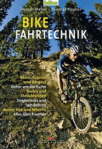 Bike Fahrtechnik: Basics, Balance und bergauf / Sicher um die Kurven / Stufen und Steilabfahrten / Singletracks und Spitzkehren / Bunny Hop