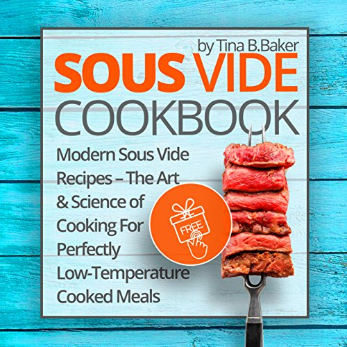 Sous Vide Cookbook: Modern Sous Vide Recipes – The Art and Science of Cooking For Perfectly Low-Temperature Cooked Meals (English Edition)