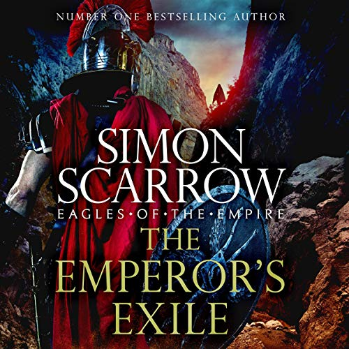 The Emperor's Exile: Eagles of the Empire, Book 19