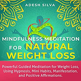 Mindfulness Meditation for Natural Weight Loss: Powerful Guided Meditation for Weight Loss Using Hypnosis, Mini Habits, Manifestation, and Positive Affirmations cover art