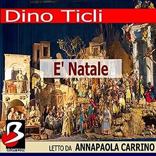 E' Natale                   Di:                                                                                                                                 Dino Ticli                               Letto da:                                                                                                                                 Anna Paola Carrino                      Durata:  18 min     2 recensioni     Totali 5,0