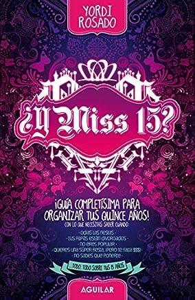 Y Miss 15?: Guia Completisima para los Quince Anos! (Spanish Edition) by Yordi Rosado(2011-05-01)