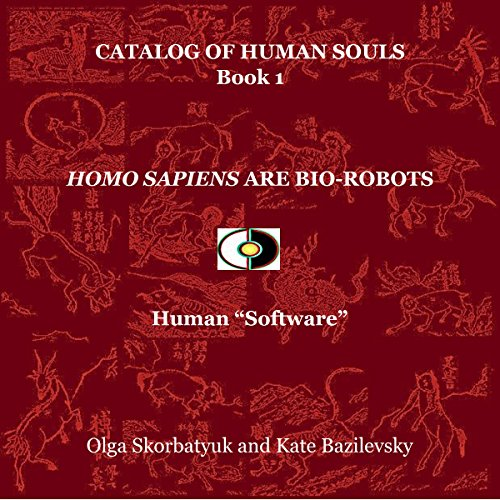 Homo Sapiens Are Bio-Robots: Human 'Software'     Catalog of Human Souls, Book 1              By:                                                                                                                                 Olga Skorbatyuk,                                                                                        Kate Bazilevsky                               Narrated by:                                                                                                                                 Charlie Brennan                      Length: 6 hrs and 55 mins     Not rated yet     Overall 0.0