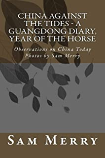 China Against the Tides, a Guangdong Diary: Observations on China in the Year of the Horse