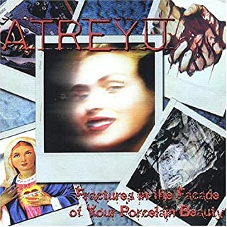 Fractures in the Facade of Your Porcelain Beauty by Atreyu (2002-01-29)