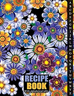 Recipe Book With Alphabetical Tabs: Blank Recipe Book Journal with Tabs to Write In Your Favorite Recipes and Meals - Cool...