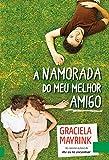A Namorada do Meu Amigo: Você trocaria o seu amigo pelo amor da sua vida? (Portuguese Edition)