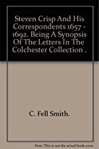 Steven Crisp and his correspondents, 1657-1692,: Being a synopsis of the letters in the