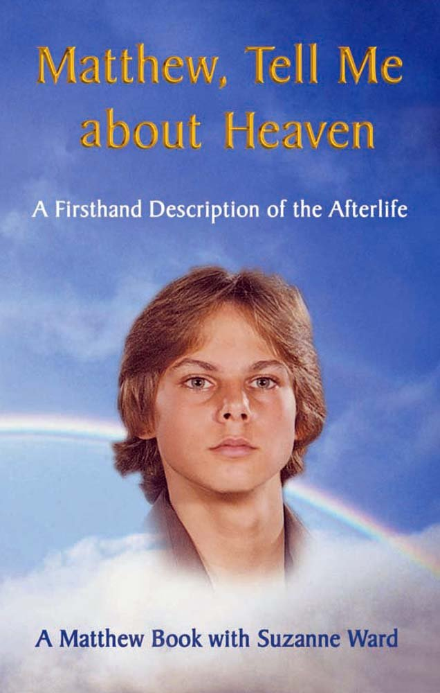 Matthew, Tell me about Heaven: A Firsthand Description of the Afterlife (Matthew Books Book 1)