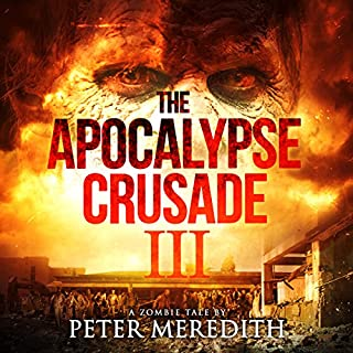 The Apocalypse Crusade 3     War of the Undead, Day 3              By:                                                                                                                                 Peter Meredith                               Narrated by:                                                                                                                                 Erik Johnson                      Length: 12 hrs and 48 mins     208 ratings     Overall 4.6