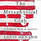 The Metaphysical Club Lib/E: A Story of Ideas in America