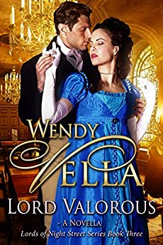 Lord Valorous (Lords Of Night Street Book 3) by [Wendy Vella]