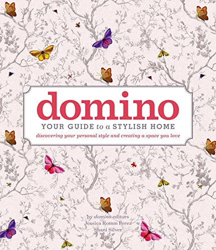 domino: Your Guide to a Stylish Home (DOMINO Books)