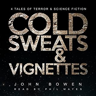 Cold Sweats and Vignettes                   By:                                                                                                                                 John Bowen                               Narrated by:                                                                                                                                 Phil Mayes                      Length: 1 hr and 1 min     13 ratings     Overall 4.5