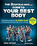 The Bodybuilding.com Guide to Your Best Body: The Revolutionary 12-Week Plan to Transform Your Body and Stay Fit Forever