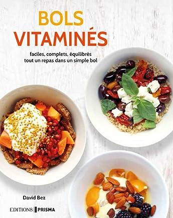 Bols vitaminés : Faciles, complets, équilibrés, tout un repas dans un simple bol