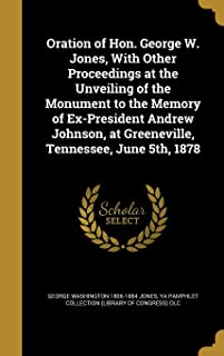 Oration of Hon. George W. Jones, with Other Proceedings at the Unveiling of the Monument to the Memory of Ex-President And...