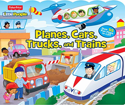 Fisher Price Little People Planes, Cars, Trucks, and Trains: Over 55 Fun Flaps to...