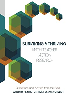 Surviving and Thriving with Teacher Action Research: Reflections and Advice from the Field