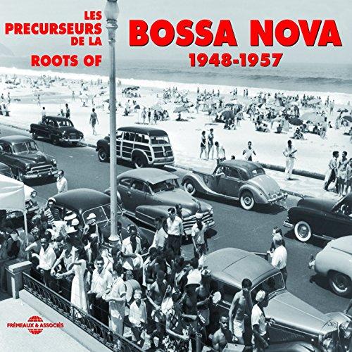 Roots of Bossa Nova 1948-1957 (Les précurseurs)