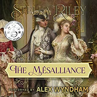 The Mésalliance     Rockliffe, Book 2              By:                                                                                                                                 Stella Riley                               Narrated by:                                                                                                                                 Alex Wyndham                      Length: 9 hrs and 59 mins     101 ratings     Overall 4.8