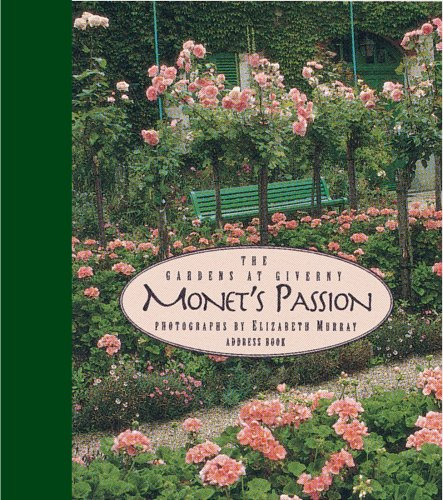 Monet's Passion Address Book: The Gardens at Giverny: Photographs by Elizabeth Murray