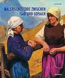 Malerisches Erbe zwischen Isar und Loisach - Walter Frei