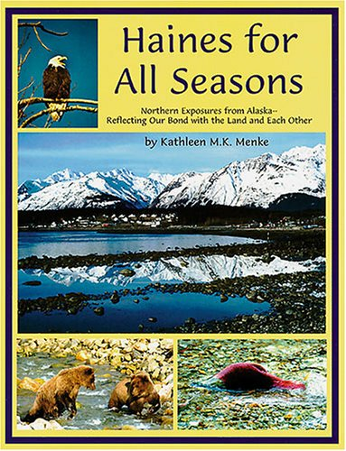 Haines for All Seasons: Northern Exposures from Alaska Reflecting Our Bond to the Land and Each Other