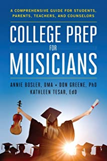 College Prep for Musicians: A Comprehensive Guide for Students, Parents, Teachers, and Counselors