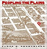 Peopling the Plains: Who Settled Where in Frontier Kansas