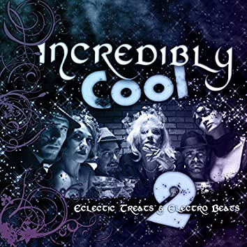 Incredibly Cool 2: Electric Treats & Electro Beats