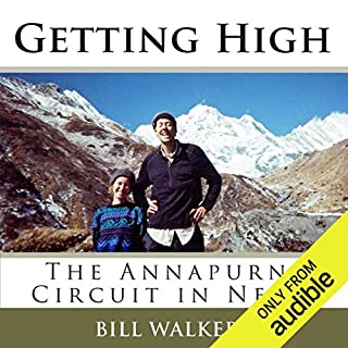 Getting High     The Annapurna Circuit in Nepal              By:                                                                                                                                 Bill Walker                               Narrated by:                                                                                                                                 Bill Walker                      Length: 4 hrs and 50 mins     92 ratings     Overall 4.1
