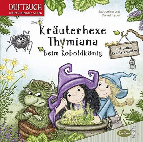 Kräuterhexe Thymiana beim Koboldkönig: Mit duftenden Seiten (Duftbuch)