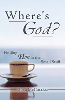 Where's God?: Finding Him in the Small Stuff